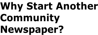 Why Start Another Community  Newspaper?