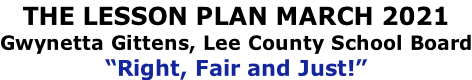 "The Lesson Plan MARCH 2021 Gwynetta Gittens, Lee County School Board ""Right, Fair and Just!"""